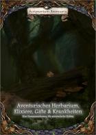 Scriptorium Aventuris - Aventurisches Herbarium, Elixiere, Gifte & Krankheiten